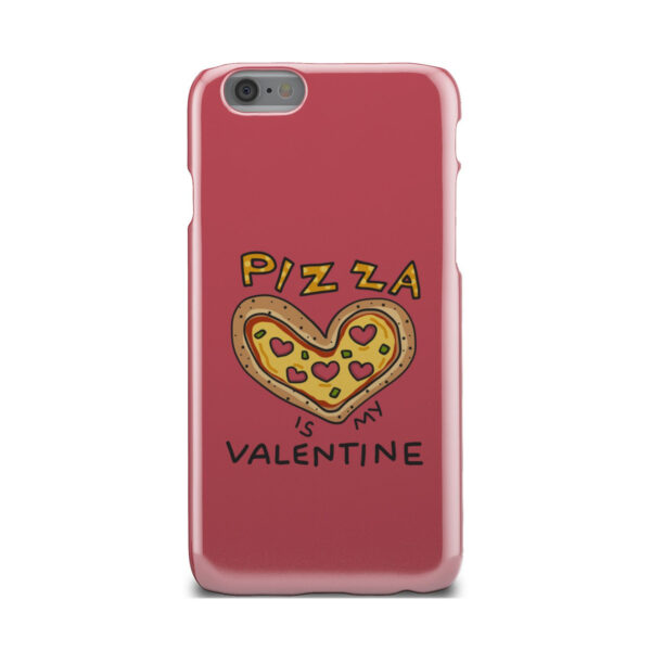 Pizza is My Valentine for Beautiful iPhone 6 Case