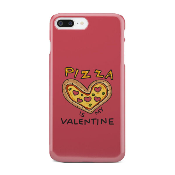 Pizza is My Valentine for Custom iPhone 8 Plus Case