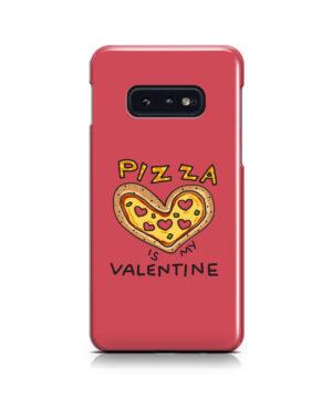 Pizza is My Valentine for Unique Samsung Galaxy S10e Case Cover